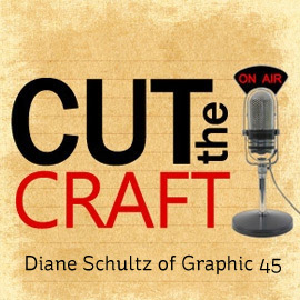 Cut The Craft - Interview with Diane Schultz of Graphic 45
